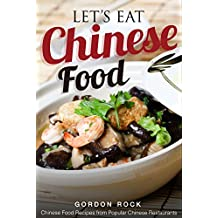Let's Eat Chinese Food: Chinese Food Recipes from Popular Chinese Restaurants