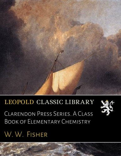 Clarendon Press Series. A Class Book of Elementary Chemistry