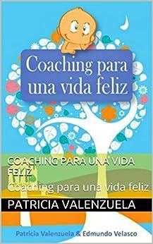 Coaching para una vida feliz: Coaching para una vida feliz (Spanish Edition) by [Valenzuela, Patricia, Velasco, Edmundo]
