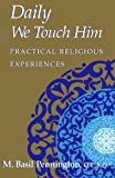 Daily We Touch Him, M. Basil Pennington, 1556129807