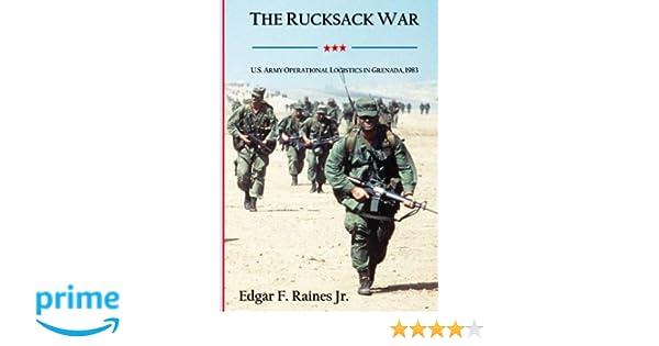 the rucksack war u s army operational logistics in grenada 1983