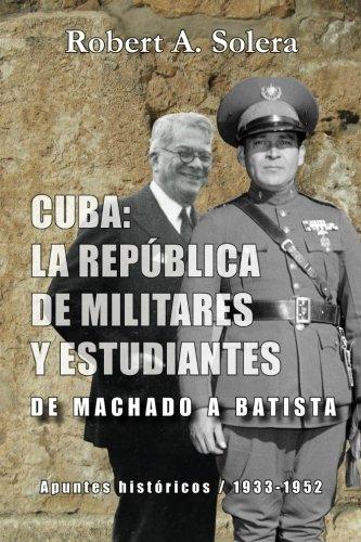 Cuba: La repblica de militares y estudiantes: De Machado a Batista (Spanish Edition)