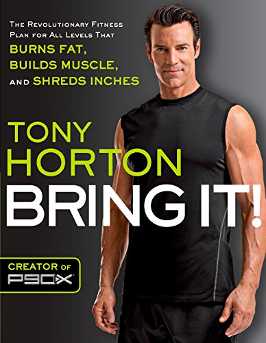 Bring It!: The Revolutionary Fitness Plan for All Levels That Burns Fat, Builds Muscle, and  Shreds Inches (Best Way To Shred Fat And Build Muscle)