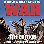 A Quick & Dirty Guide to War: The Tools for Understanding the Global War on Terror, Cyber War, Iraq, the Persian Gulf, China, Afghanistan, the Balkans, East Africa, Colombia, Mexico, and Other Hot Spots | James F. Dunnigan,Austin Bay
