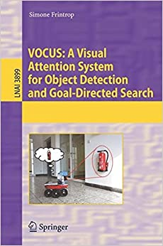 Book VOCUS: A Visual Attention System for Object Detection and Goal-Directed Search (Lecture Notes in Computer Science)