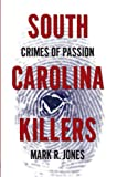 South Carolina Killers:: Crimes of Passion (True Crime)