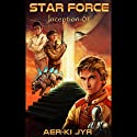 Star Force: Inception (SF1) Audiobook by Aer-ki Jyr Narrated by Larry Earnhart