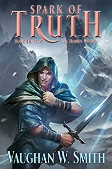 Spark of Truth (The Hidden Wizard Book 3) by [Smith, Vaughan W.]