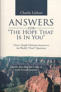 "ANSWERS for: ""The Hope That Is In You"": Direct, Simple Christian Answers to the World's ""hard"" Questions"
