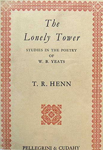 The lonely tower: Studies in the poetry of W.B. Yeats