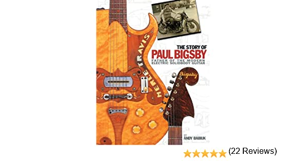 The Story of Paul Bigsby: Father of the Modern Electric Solidbody ...