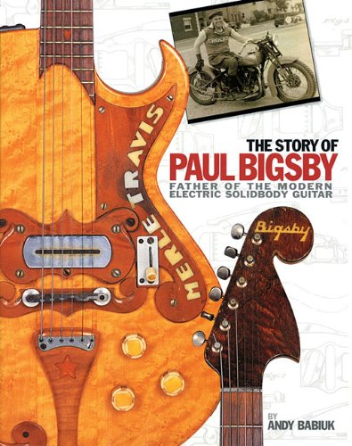 (The Story of Paul Bigsby: The Father of the Modern Electric Solid Body Guitar)