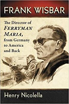 !!EXCLUSIVE!! Frank Wisbar: The Director Of Ferryman Maria, From Germany To America And Back. Scanning original Reapers Students Physical Camisa Custom located