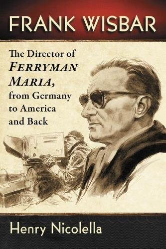 Frank Wisbar: The Director Of Ferryman Maria, From Germany To America And Back
