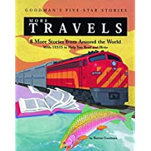 More Travels: 8 More Stories from Around the World with Tests to Help You Read and Write (Goodman's Five-Star Stories) (JT: FICTION BASED READING)
