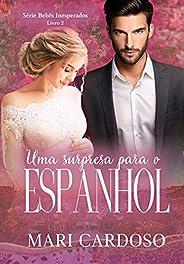 Uma Surpresa Para o Espanhol: Série Bebês Inesperados - Livro 2