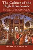 The Culture of the High Renaissance: Ancients and Moderns in Sixteenth-Century Rome by Ingrid D. Rowland front cover