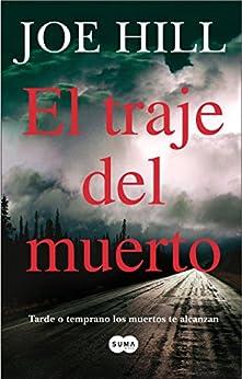 El traje del muerto: Tarde o temprano los muertos te alcanzan (Spanish Edition) by [Hill, Joe]