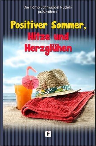 Positiver Sommer, Hitze und Herzgluehen: Amazon.es: HomoSchmuddel Nudeln: Libros en idiomas extranjeros