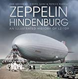 Zeppelin Hindenburg: An Illustrated History of
