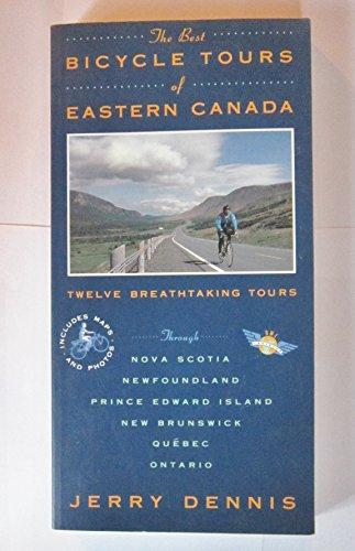 Canadian Bicycle Tours: Twelve Breathtaking Tours through Quebec, Ontario, Newfoundland, Nova Scotia, New Brunswick and Prince Edward Island