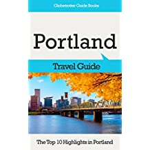 Portland Travel Guide: The Top 10 Highlights in Portland (Globetrotter Guide Books)