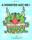 A Monster Got Me !, Charles Stippick, 0983093512