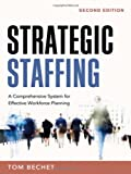 Strategic Staffing: A Comprehensive System for Effective Workforce Planning
