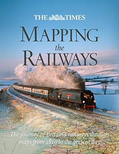 Railroad Rare Map Atlas (The Times Mapping the Railways: The Journey of Britain's Railways Through Maps from 1819 to the Present Day)