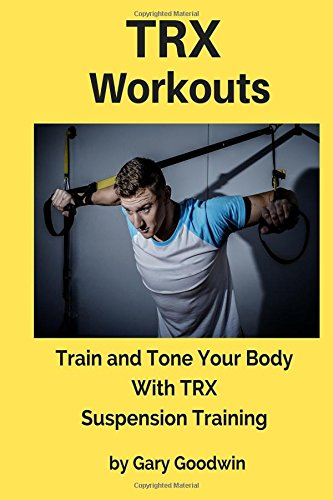 TRX Workouts: Train and Tone Your Body With TRX ...