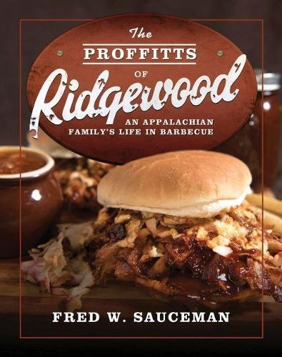 The Proffitts of Ridgewood: An Appalachian Family's Life in Barbecue (Food and the American South) by Fred W. Sauceman