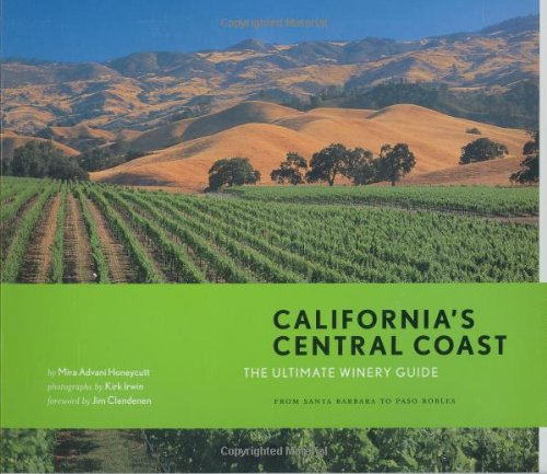 (California's Central Coast: The Ultimate Winery Guide: From Santa Barbara to Paso Robles)
