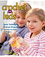 Crochet for Kids: Basic Techniques and Great Projects That Kids Can Make Themselves
