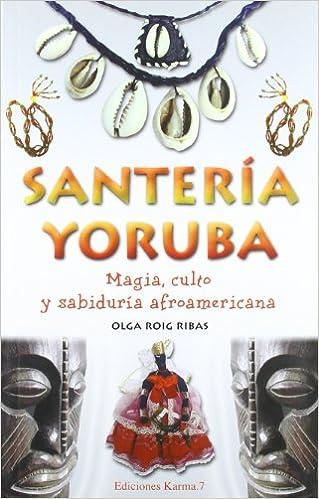 Santería Yoruba. Magia, culto y sabiduría afroamericana (Olga Roig Ribas)