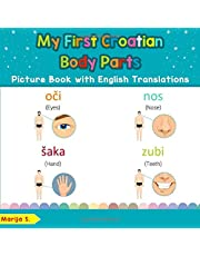 My First Croatian Body Parts Picture Book with English Translations: Bilingual Early Learning & Easy Teaching Croatian Books for Kids