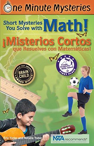 One Minute Mysteries - Misterios de un Minuto: Short Mysteries You Solve With Math! - Misterios Cortos que Resuelves con Matemticas!