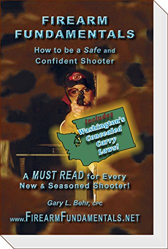 Firearm Fundamentals - WA (incl: WA CCW Laws): How to be a Safe and Confident Shooter (Washington State Edition Book 3)