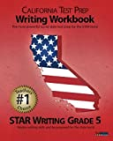 CALIFORNIA TEST PREP Writing Workbook STAR Writing Grade 5, Test Master Press California Staff, 1468028774