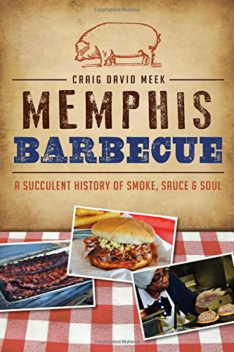 - Memphis Barbecue: A Succulent History of Smoke, Sauce & Soul (American Palate)