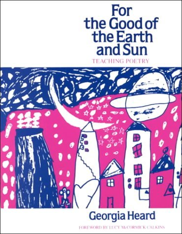 For the Good of the Earth and Sun: Teaching Poetry (Heinemann/Cassell Language & Literacy S) by Georgia Heard (1989-06-30)