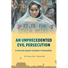 An Unprecedented Evil Persecution: A Genocide Against Goodness in Humankind