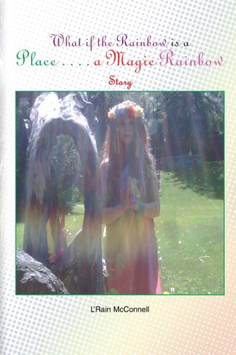 What if the Rainbow is a Place: A Magic Rainbow Story