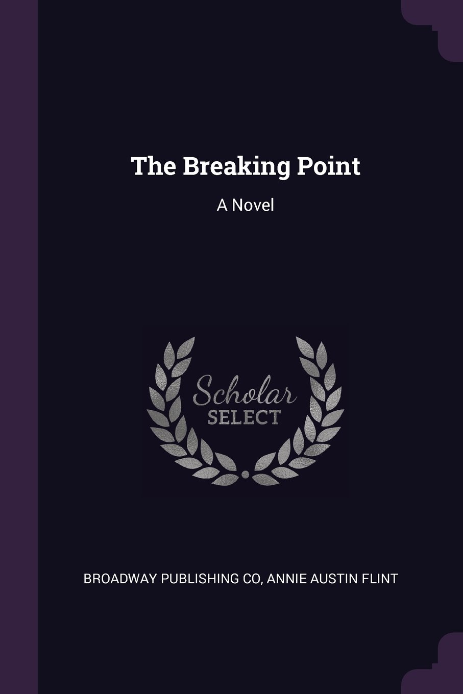 The Breaking Point: A Novel: Broadway Publishing Co, Annie