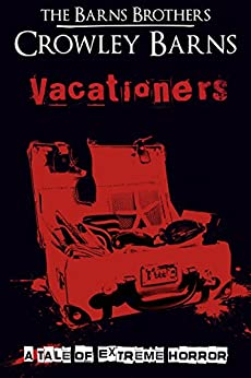 Vacationers: A Tale of Extreme Horror by [Brothers, The Barns, Barns, Crowley]