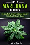 Growing Marijuana: Grow Cannabis Indoors Guide, Get A Successful Grow, Marijuana Horticulture, Grow Weed At home, Hydroponics, Dank Weed, Set Up A Quick And Easy System At Home, Marijuana Cultivating