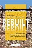 REBUILT - Die Geschichte einer katholischen Pfarrgemeinde: Gläubige aufrütteln - Verlorengegangene erreichen - Kirche eine Bedeutung geben
