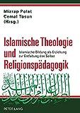 Islamische Theologie und Religionspädagogik: Islamische Bildung als Erziehung zur Entfaltung des Selbst (English and German Edition)