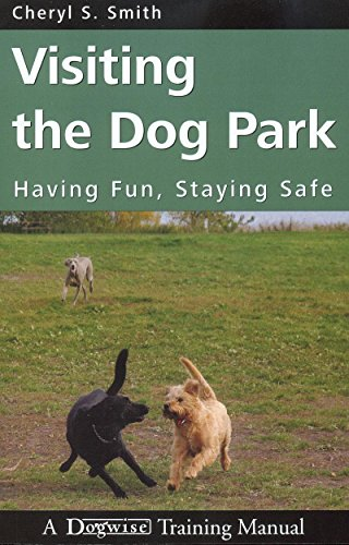 VISITING THE DOG PARK - HAVING FUN, STAYING SAFE
