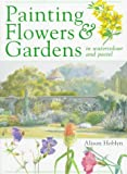 img - for Painting Flowers and Gardens in Watercolour and Pastels by Alison Hoblyn (1997-02-28) book / textbook / text book