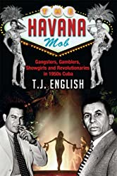The Havana Mob: Gangster, Gamblers, Showgirls and Revolutionaries in 1950s Cuba